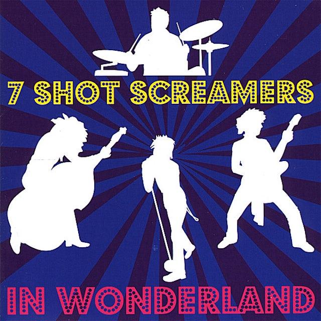 7 Shot Screamers IN WONDERLAND CD