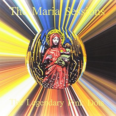 The Legendary Pink Dots MARIA SESSIONS Vinyl Record