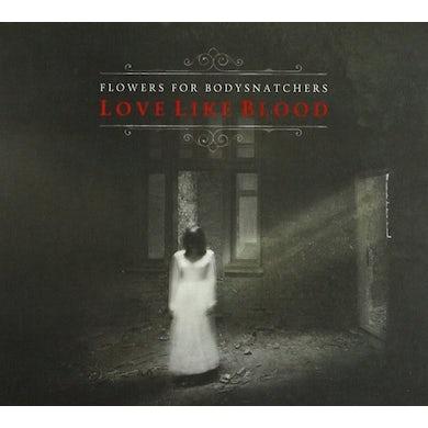 Flowers for Bodysnatchers LOVE LIKE BLOOD CD