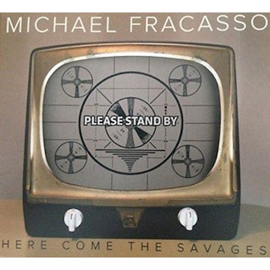 Michael Fracasso HERE COME THE SAVAGES CD