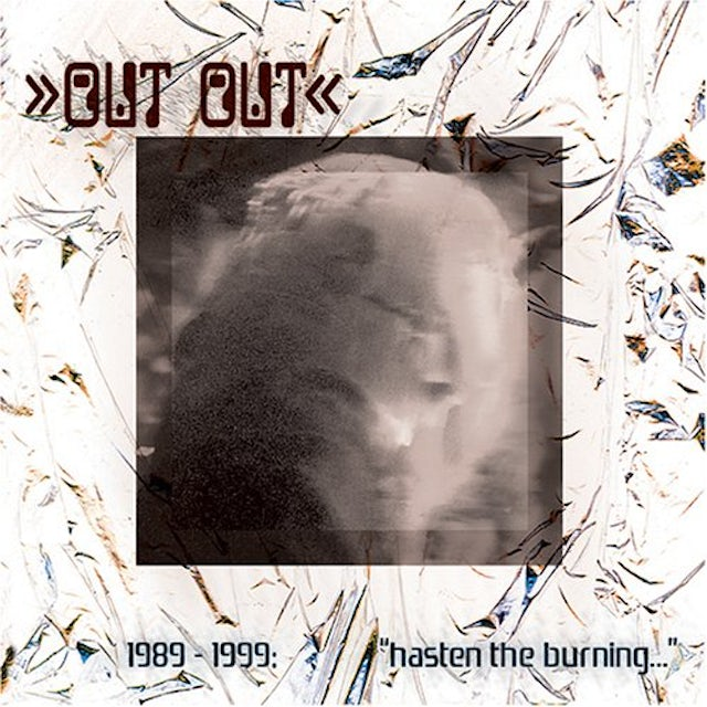 Out Out 1989-1999: HASTEN BURNING WITH THE BREATH OF FOOLS CD