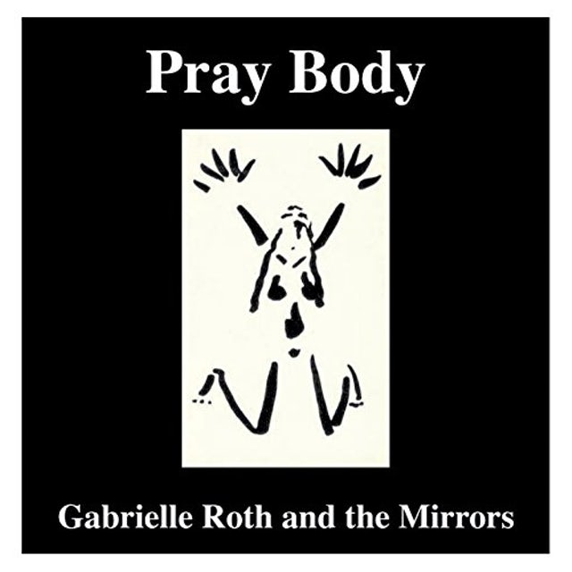 Gabrielle Roth & The Mirrors PRAY BODY CD