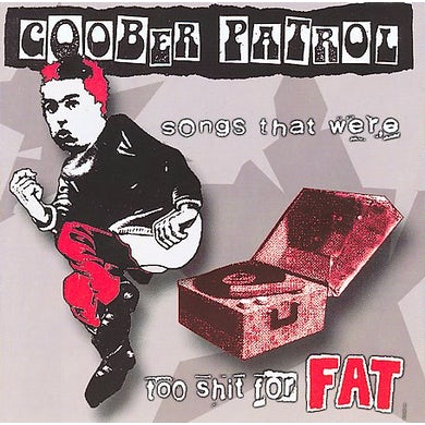 Goober Patrol SONGS THAT WERE TOO SHIT FOR FAT CD