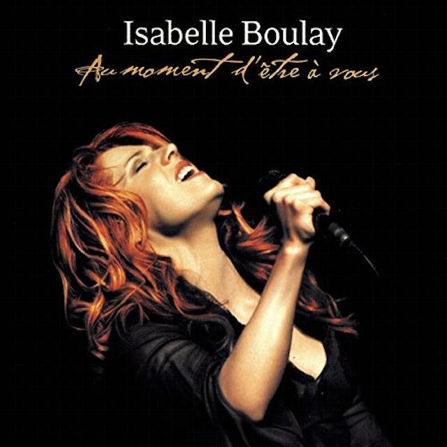 Isabelle Boulay AU MOMENT D'ETRE A VOUS CD