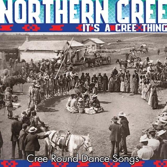 Northern Cree IT'S A CREE THING CD