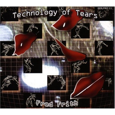 Fred Frith TECHNOLOGY OF TEARS CD