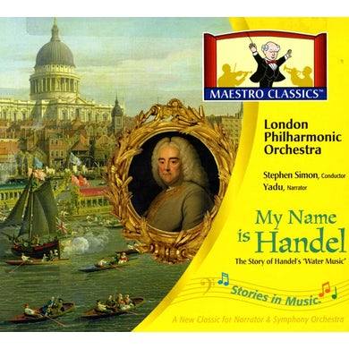 London Philharmonic Orchestra STORIES IN MUSIC: MY NAME IS HANDEL CD