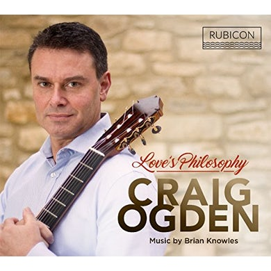 Craig Ogden LOVE'S PHILOSOPHY - MUSIC BY BRIAN KNOWLES CD