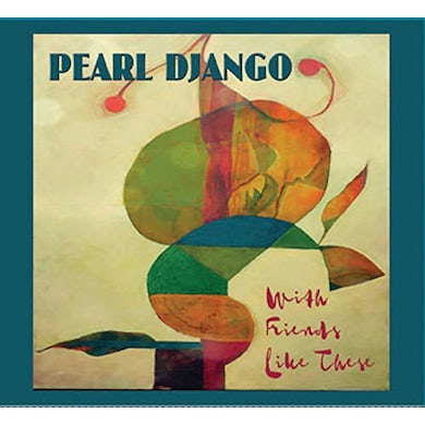Pearl Django WITH FRIENDS LIKE THESE CD