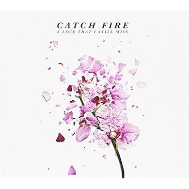 Catch Fire LOVE THAT I STILL MISS CD