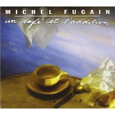 Michel Fugain UN CAFE ET L'ADDITION CD