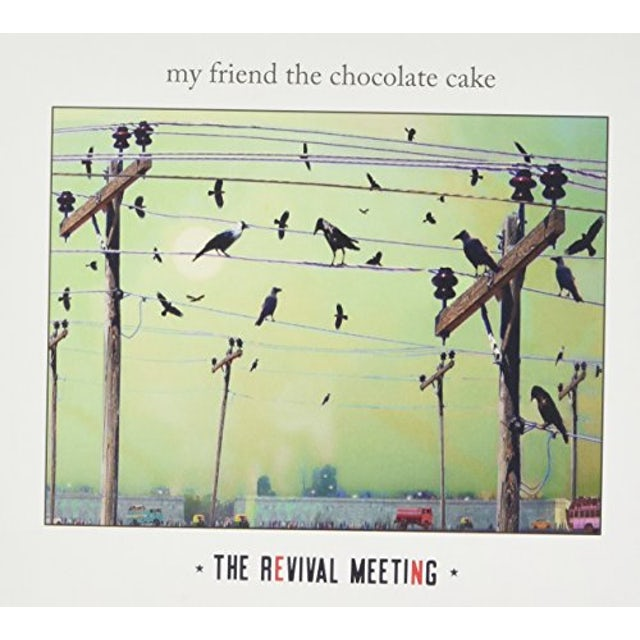 My Friend The Chocolate Cake REVIVAL MEETING CD