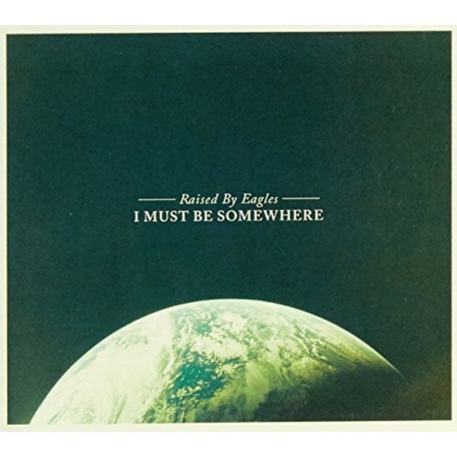 Raised By Eagles I MUST BE SOMEWHERE Vinyl Record