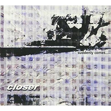 Closer SUDDENLY COMES CD