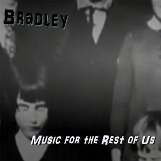 Bradley MUSIC FOR THE REST OF US CD