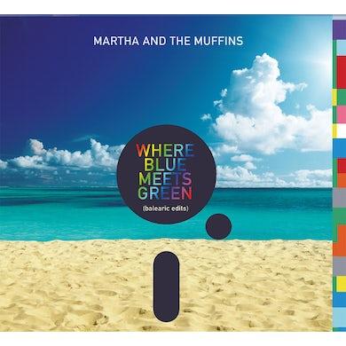 Martha & The Muffins WHERE BLUE MEETS GREEN (BALEARIC EDITS) CD