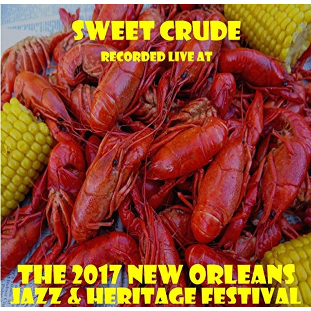 Sweet Crude LIVE AT JAZZFEST 2017 CD
