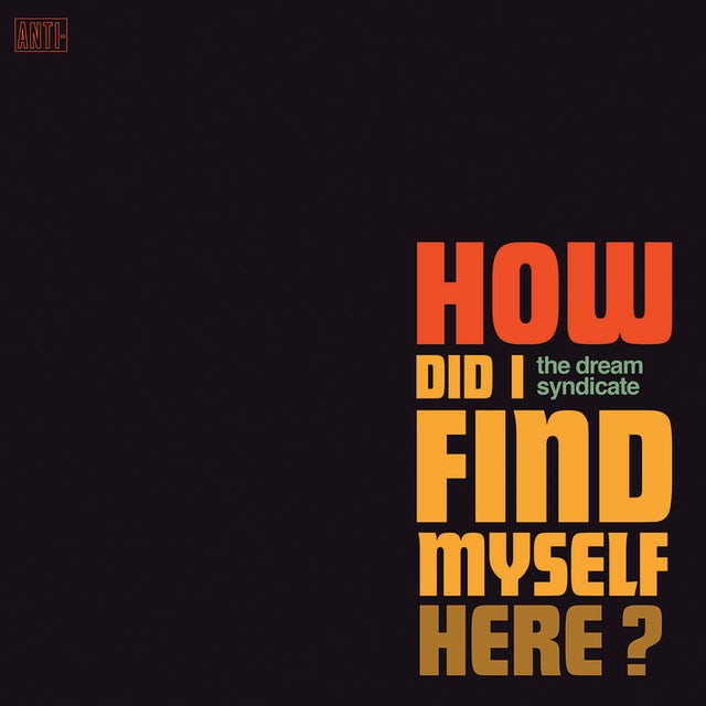 The Dream Syndicate HOW DID I FIND MYSELF HERE CD