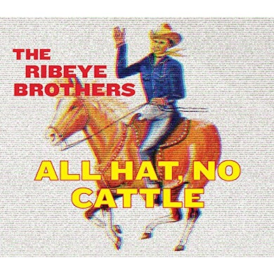 RIBEYE BROTHERS ALL HAT NO CATTLE CD