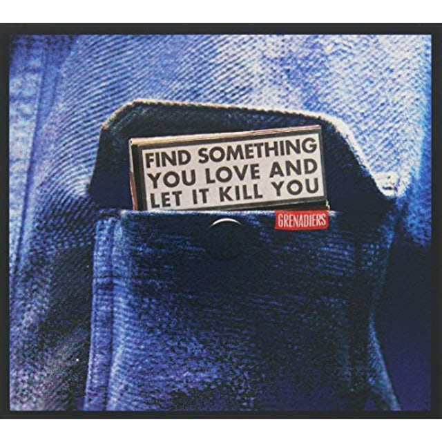 Grenadiers FIND SOMETHING YOU LOVE & LET IT KILL YOU Vinyl Record