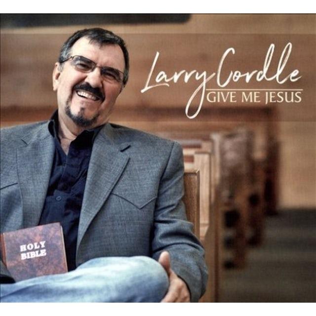 Larry Cordle GIVE ME JESUS CD