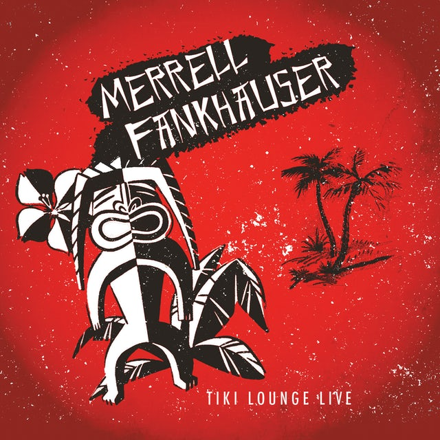 Merrell Fankhauser TIKI LOUNGE LIVE CD