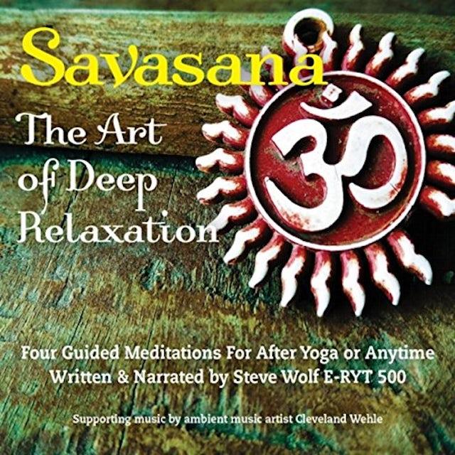Steve Wolf SAVASANA: ART OF DEEP RELAXATION - FOUR GUIDED CD