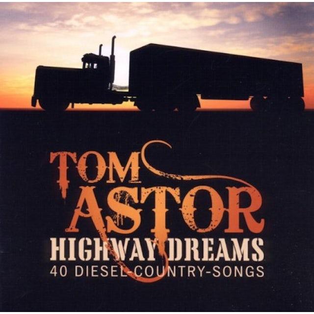 Tom Astor HIGHWAY DREAMS: 40 DIESEL COUNTRY SONGS CD