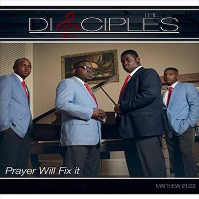 Disciples PRAYER WILL FIX IT CD