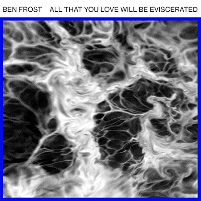 Ben Frost ALL THAT YOU LOVE WILL BE EVISCERATED Vinyl Record