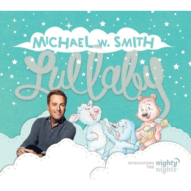 Michael W Smith LULLABY (INTRODUCING THE NIGHTY NIGHTS) CD