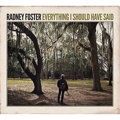 Radney Foster EVERYTHING I SHOULD HAVE SAID CD