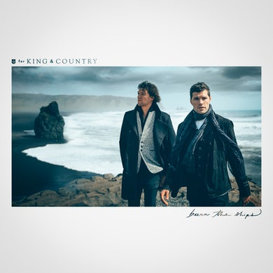 for KING & COUNTRY BURN THE SHIPS CD