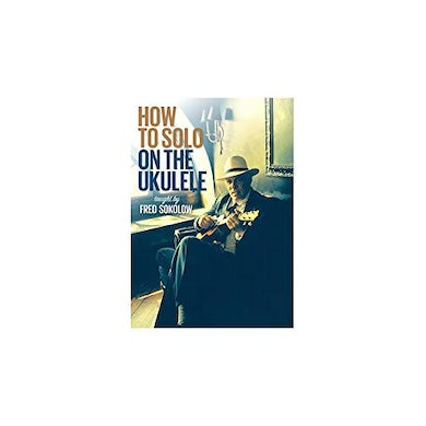 Fred Sokolow HOW TO SOLO ON THE UKULELE DVD