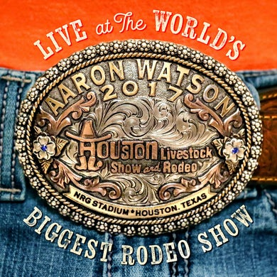 Aaron Watson LIVE AT THE WORLD'S BIGGEST RODEO SHOW CD