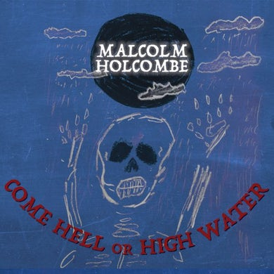Malcolm Holcombe COME HELL OR HIGH WATER CD