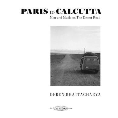 Deben Bhattacharya PARIS TO CALCUTTA: MEN & MUSIC ON THE DESERT ROAD CD