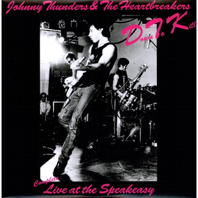 Johnny Thunders & Heartbreakers DOWN TO KILL: THE COMPLETE LIVE AT THE SPEAKEASY Vinyl Record