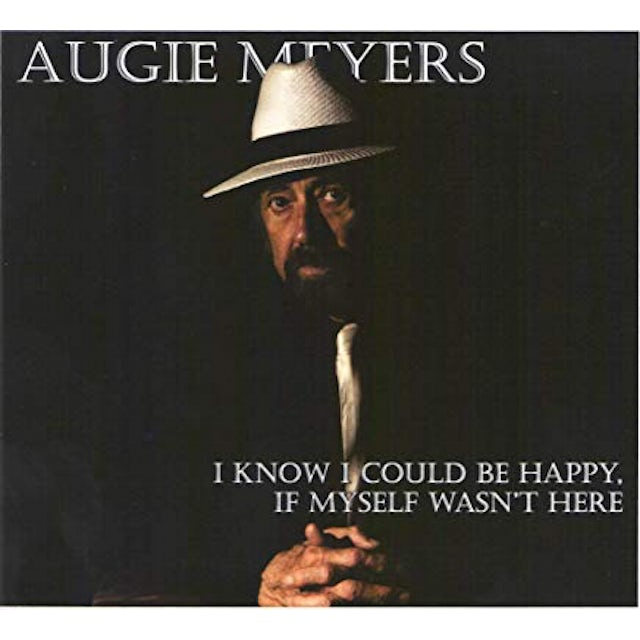 Augie Meyers I KNOW I COULD BE HAPPY IF MYSELF WASN'T HERE CD