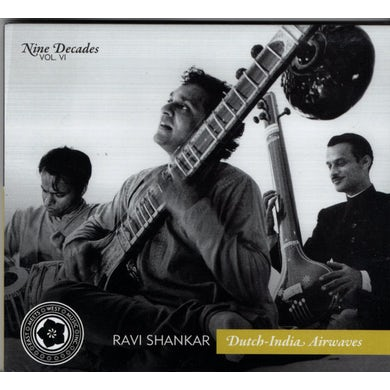 Ravi Shankar NINE DECADES VOL. 6: DUTCH-INDIA AIRWAVES CD