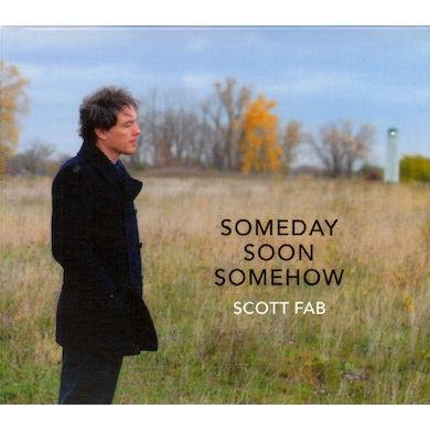 Scott Fab SOMEDAY SOON SOMEHOW CD