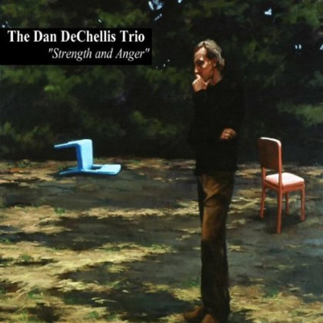 Dan Dechellis Trio STRENGTH AND ANGER CD