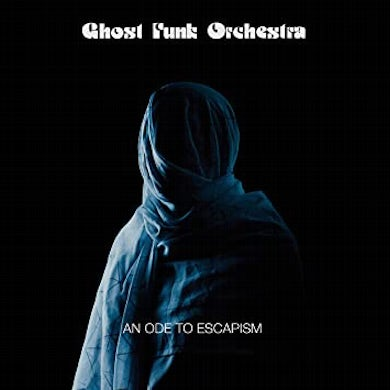 Ghost Funk Orchestra AN ODE TO ESCAPISM Vinyl Record