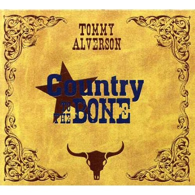 Tommy Alverson COUNTRY TO THE BONE CD