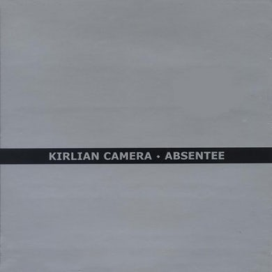 Kirlian Camera ABSENTEE CD