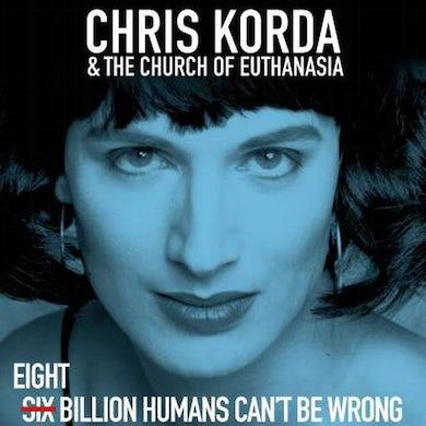 Chris Korda / Church Of Euthanasia 8 BILLION HUMANS CAN'T BE WRONG Vinyl Record