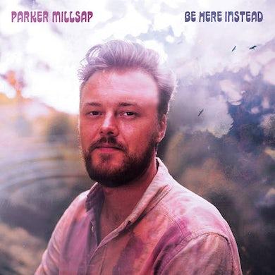 Parker Millsap BE HERE INSTEAD Vinyl Record