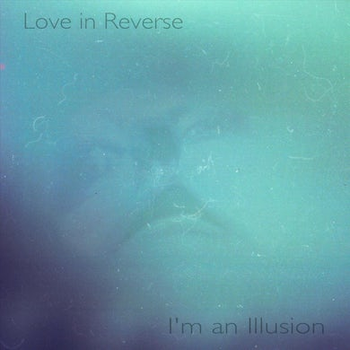 Love In Reverse I'M AN ILLUSION CD