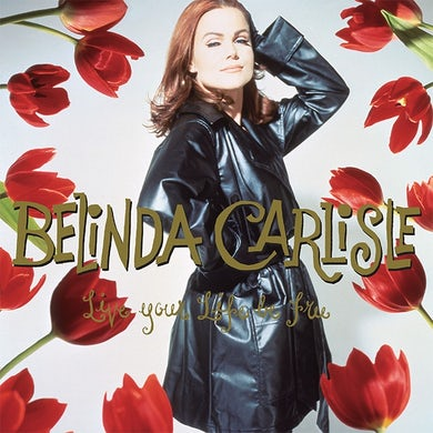 Belinda Carlisle LIVE YOUR LIFE BE FREE: 30TH ANNIVERSARY Vinyl Record