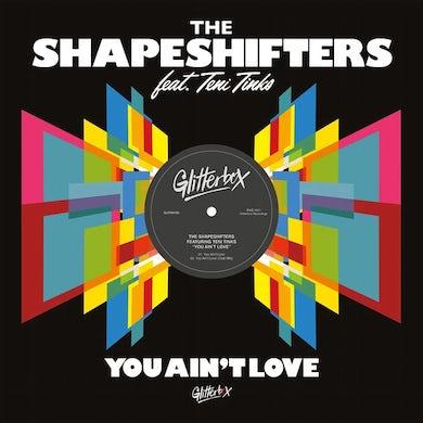 Shapeshifters / Teni Tinks YOU AIN'T LOVE Vinyl Record
